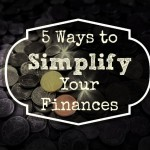 5 Ways to Simplify Your Finances