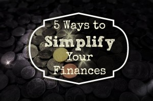 5 Ways to Simplify Your Finances