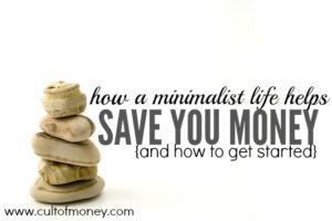 How a Minimalist Life Saves You Money (and how to get started!)