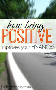 Ready to make some huge strides in your personal finances? Being positive will not only make you a happier person but can dramatically improve your finances. Here's how.