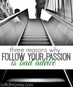 Following your passion isn't always a good idea when it comes to making money. Here's why.