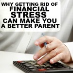 Getting rid of financial stress has made me a more calm, patient parent. Here's how.