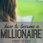 Millionaires aren't the usually the ones driving the flashy cars - they're ordinary people like you and me. Here's how to become a millionaire next door.
