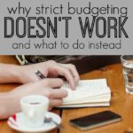 If you've tried strict budgeting with no success you're not alone. In fact, this way of thinking or managing money rarely works. Here's what to do instead.