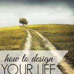 Feeling discontent with life? If so, it's time to make a change. Here's how to design your life broke down into four simple steps.