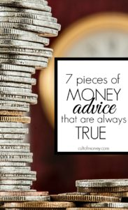 There's always conflicting money advice but there are several pieces of wisdom that are universally true. This advice will help you no matter your situation.