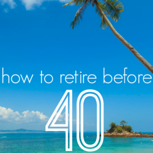 Do you want to retire before you're 40? You're not alone! Here are the common steps early retirees have taken to make their dreams a reality.